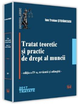 Tratat teoretic si practic de drept al muncii. Editia a 4-a - Stefanescu