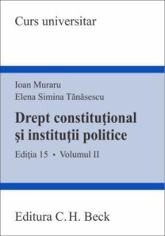 Drept constitutional si institutii politice Vol II - editia a 15-a - Muraru, Tanasescu