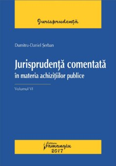 Jurisprudenta in materia achizitiilor publice. Volumul VI - Daniel Serban