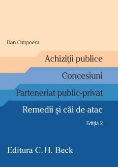 Achizitii publice. Concesiuni. Parteneriat public-privat. Remedii si cai de atac. Editia a 2-a - Cimpoeru