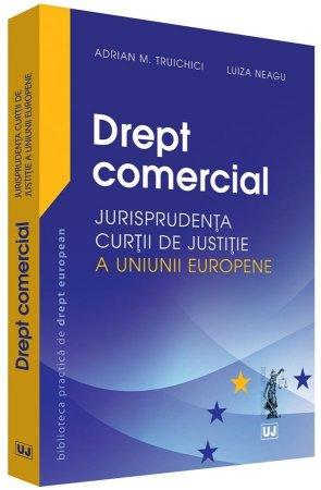Drept comercial – Jurisprudenta Curtii de Justitie a Uniunii Europene - Truichici, Neagu