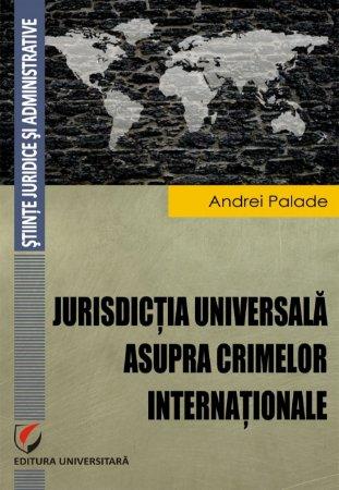 Jurisdictia universala asupra crimelor internationale - Palade