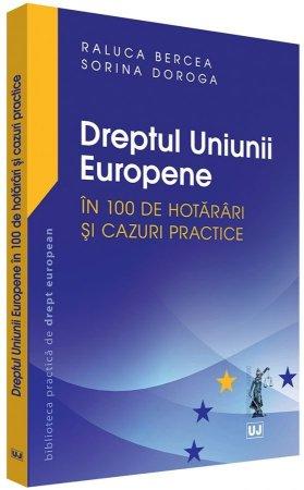 Dreptul Uniunii Europene in 100 de hotarari si cazuri practice - Bercea, Doroga
