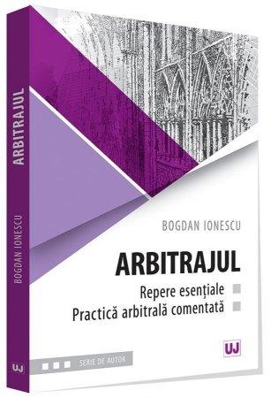 Arbitrajul - repere esentiale si practica arbitrala comentata - Ionescu