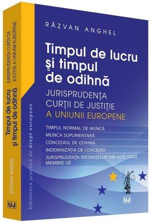 Timpul de lucru si timpul de odihna – Jurisprudenta Curtii de Justitie a Uniunii Europene - Anghel