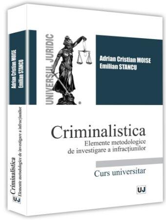 Criminalistica. Elemente metodologice de investigare a infractiunilor - Stancu, Moise