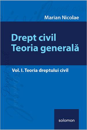 Drept civil. Teoria generala – Vol. I. Teoria dreptului civil - Nicolae
