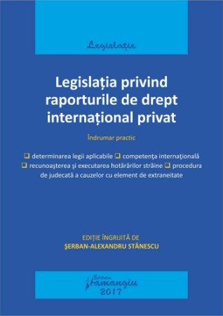 Legislatia privind raporturile de drept international privat. Actualizat 15 mai 2017 - Stanescu