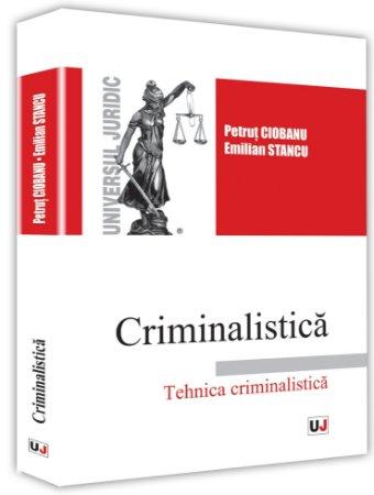 Criminalistica. Tehnica criminalistica - Ciobanu, Stancu