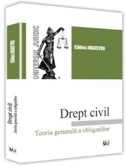 Drept civil. Teoria generala a obligatiilor - Jugastru