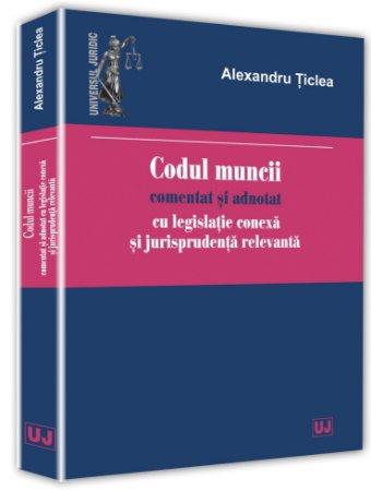 Codul muncii comentat si adnotat - Alexandru Ticlea