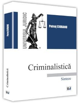 Criminalistica. Sinteze - Petrut Ciobanu