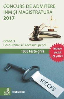 Concurs de admitere la INM si Magistratura 2017. Proba 1. Grile. Penal si Procesual penal - Danilet