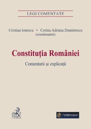 Constitutia Romaniei. Comentarii si explicatii - Ionescu, Dumitrescu