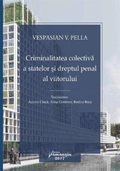 Criminalitatea colectiva a statelor si dreptul penal al viitorului - Pella