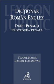 Dictionar Roman-Englez. Drept penal si Procedura penala - Manea, Ivan
