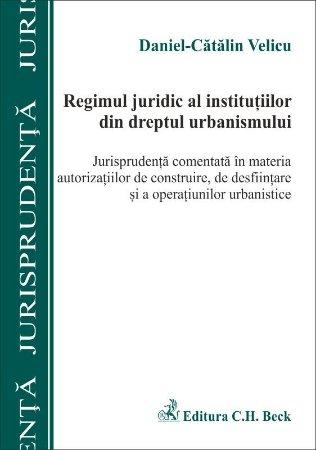 Regimul juridic al institutiilor din dreptul urbanismului - Velicu