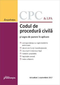 Codul de procedura civila si Legea de punere in aplicare. Actualizat 1 septembrie 2017