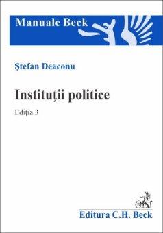 Institutii politice. Editia a 3-a - Deaconu