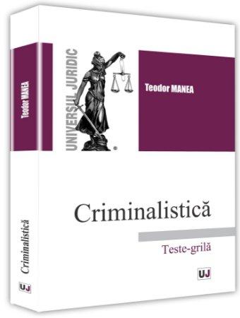 Criminalistica Teste grila - Manea