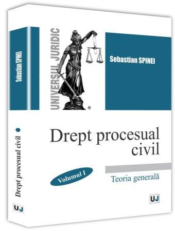 Drept procesual civil. Vol. I. Teoria generala - Spinei