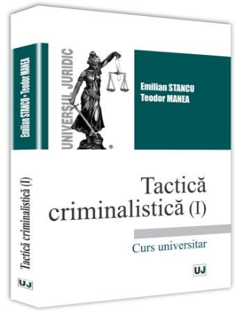 Tactica criminalistica (I) - Emilian Stancu, Teodor Manea