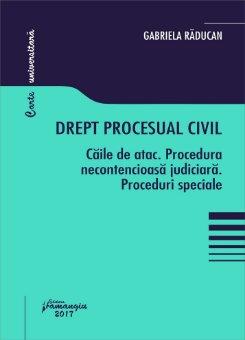 Drept procesual civil - Caile de atac. Procedura necontencioasa judiciara. Proceduri speciale - Raducan