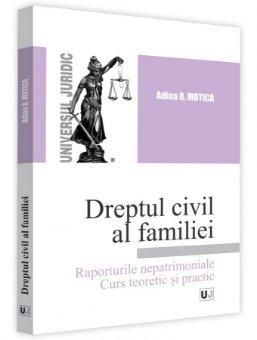 Dreptul civil al familiei. Raporturile nepatrimoniale - Motica