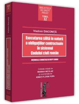Executarea silita in natura a obligatiilor contractuale in sistemul Codului civil roman Diaconita