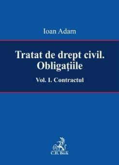 Tratat de drept civil. Obligatiile. Vol. I. Contractul - Adam
