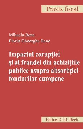 Impactul coruptiei si al fraudei din achizitiile publice asupra absorbtiei fondurilor europene - Bene
