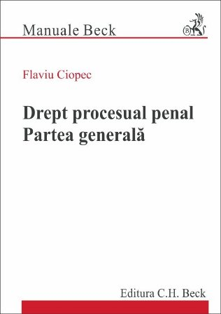 Drept procesual penal. Partea generala - Flavius Ciopec