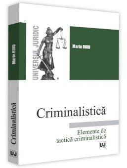 Criminalistica. Elemente de tactica criminalistica - Ruiu