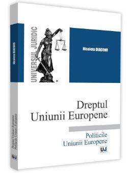 Dreptul Uniunii Europene. Politicile Uniunii Europene - Diaconu