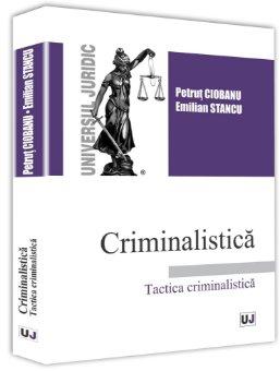 Criminalistica. Tactica criminalistica - Stancu, Ciobanu