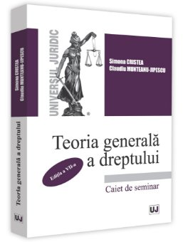 Teoria generala a dreptului. Caiet de seminar - Cristea