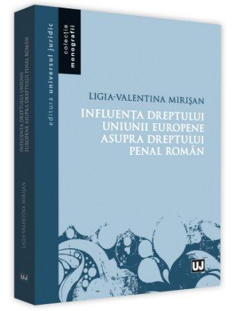 Influenta dreptului Uniunii Europene asupra dreptului penal roman - Mirisan