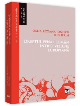 Dreptul penal roman intr-o viziune europeana - Ionescu, Ifrim