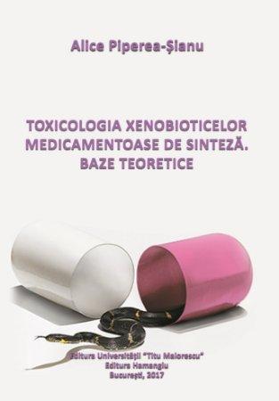 Toxicologia xenobioticelor medicamentoase de sinteza -Alice Piperea