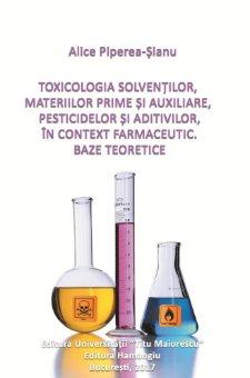 Toxicologia solventilor, materiilor prime si auxiliare, pesticidelor si aditivilor - Alice Piperea Sianu