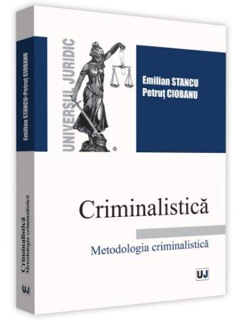 Criminalistica. Metodologia criminalistica - Stancu, Ciobanu