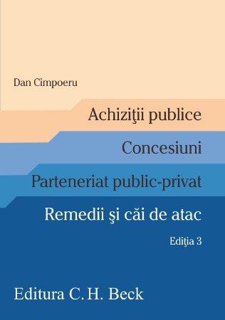 Achizitii publice. Concesiuni. Parteneriat public-privat. Remedii si cai de atac. Editia a 3-a - Cimpoeru