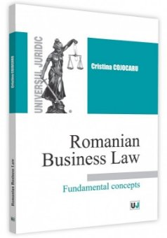 Romanian Business Law. Fundamental concepts - Cojocaru