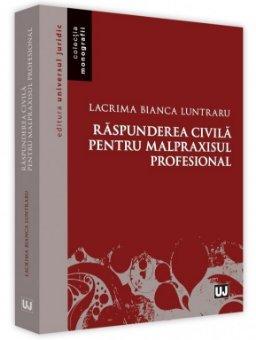 Raspunderea civila pentru malpraxisul profesional - Luntraru