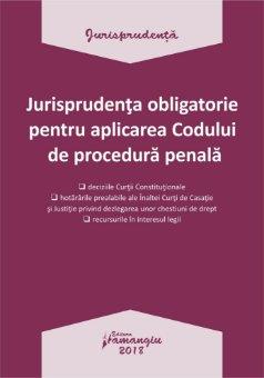 Jurisprudenta obligatorie pentru aplicarea Codului de procedura penala