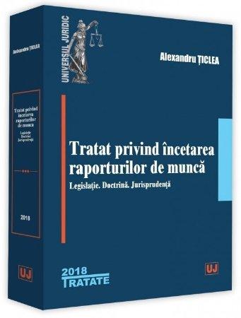 Tratat privind incetarea raporturilor de munca – Legislatie. Doctrina. Jurisprudenta - Ticlea