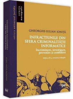 Infractiunile din sfera criminalitatii informatice. Editia a 3-a - Ionita