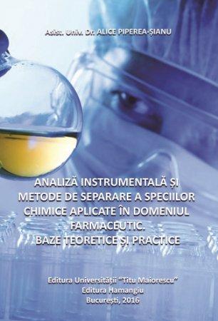 Analiza instrumentala si metode de separare a speciilor chimice aplicate in domeniul farmaceutic - Piperea Sianu