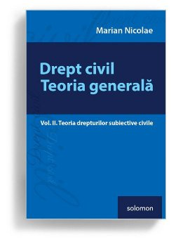 Drept civil. Teoria generala - Vol. II. Teoria drepturilor subiective civile - Marian Nicolae