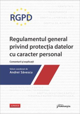 RGPD – Regulamentul general privind protectia datelor cu caracter personal. Comentarii si explicatii - Savescu